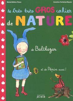 Le très très gros cahier de nature de Balthazar: Amazon.fr: Marie-Hélène Place, Caroline Fontaine-Riquier, Anna Karlson: Livres