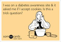 I was on a diabetes awareness site & it asked me if I accept cookies. Is this a trick question?