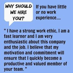 Answering Why should we hire you? when you have little or no work experience. Why should we hire you? Best example answers to this common interview question. Find out how to develop your own winning interview answers and be confident of your success. Job Interview Answers, Job Interview Preparation, Job Interview Tips, Job Interviews, Interview Prep Questions, Behavioral Interview Questions, Interview Techniques, Job Career, Career Advice