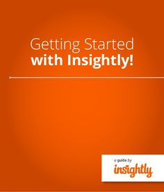 Getting Started with Insightly! a guide by