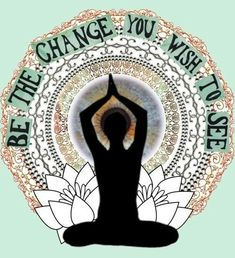 This has got to be one of my favorite quotes. You want something in your world to change- DO IT!   7 Benefits Of Yoga & Why You Should Check It Out This Winter!