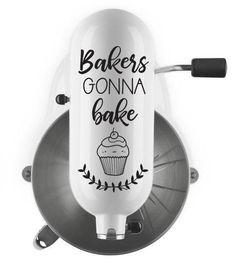 Bakers gonna bake vinyl decal, kitchenaid mixer sticker, kitchenaid mixer decal, kitchen mixer sticker, vinyl sticker, vinyl decal