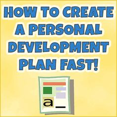 How To Quickly Create A Personal Development Plan and Achieve Your Goals