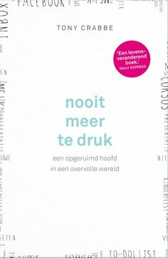 Nooit meer te druk ebook by Tony Crabbe - Rakuten Kobo Books To Read, My Books, Books 2016, Positive Psychology, Reading Material, Let Them Talk, New Beginnings, Time Management, Things I Want