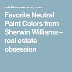 Favorite Neutral Paint Colors from Sherwin Williams – real estate obsession