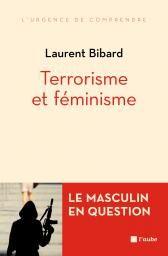 Terrorisme et féminisme : le masculin en question / Laurent Bibard - https://bib.uclouvain.be/opac/ucl/fr/chamo/chamo%3A1934682?i=0