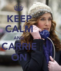 Keep Calm and Carrie On!  Sex and the City remains one of my favorite series ever, oh how I miss Sunday with the girls!
