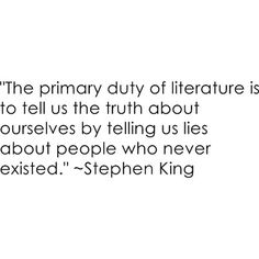 the primary duty of literature is to tell us the truth about ourselves  by telling us lies about people who never existed