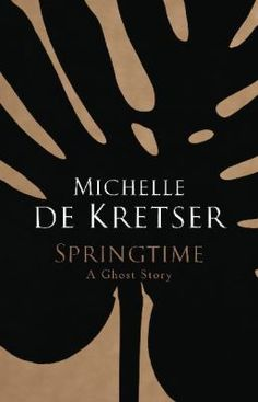 Springtime : a ghost story / Michelle de Kretser - click here to reserve a copy from Prospect Library