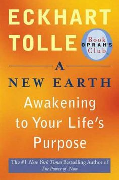 A New Earth. Reading it now. This is what they should read to us in elementary school!  Thank You for Your wisdom, Tolle!