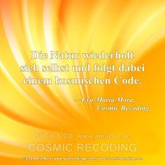 """""""Die Natur wiederholt sich selbst und folgt dabei einem kosmischen Code."""" —Eva-Maria Mora, Cosmic Recoding: http://www.amazon.de/Cosmic-Recoding-Energiemedizin-Lichtvolle-kosmische/dp/3778774999/  MEHR INFO: www.CosmicRecoding.com"""