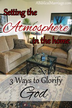 Setting the Atmosphere in the Home ~ 3 Ways to Glorify God   ABiblicalMarriage.com