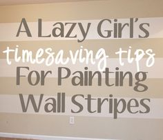 The Lazy Girl's Timesaving Tips For Painting Wall Stripes. For my living room wall behind couch. Same colors I have already :)