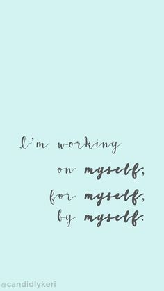 """Devices — Candidly Keri - """"Im working on myself, by myself, for myself"""" motivation inspirational quote wallpaper you can - Favorite Quotes, Best Quotes, Love Quotes, Quotes Girls, Super Quotes, Hd Quotes, Inspirational Quotes Wallpapers, Motivational Quotes, Quotes For Wallpaper"""