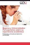 Mujeres y Universidades : percepciones sobre su experiencia académica / Paulina Berrios