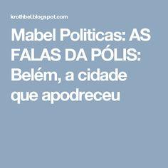 Mabel Politicas: AS FALAS DA PÓLIS: Belém, a cidade que apodreceu
