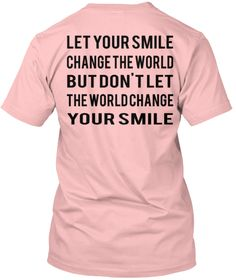 Let Your Smile Change The World But Don't Let The World Change Your Smile Pale Pink T-Shirt Back