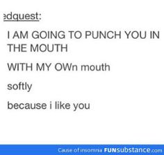 I'm going to punch you in the mouth...