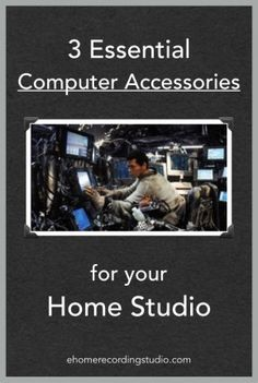 3 Essesntial Computer Accessories for your Home Studio http://ehomerecordingstudio.com/recording-studio-computers/