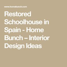 Restored Schoolhouse in Spain - Home Bunch – Interior Design Ideas