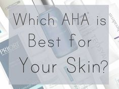 Which AHA is Best For Your Skin? - Effortless Skin Blog