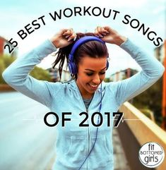 25 Best Workout Songs of 2017 - Fit Bottomed Girls
