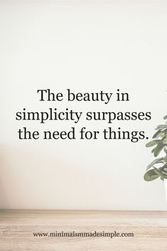 """Discover the simplicity of living with this quote: """"The beauty of simplicity surpasses the need for things."""" Find freedom in simple living. This inspirational quote helps us remember that we don't need things to live a beautiful life. Real Life Quotes, Quotes To Live By, Quotes Quotes, Wisdom Quotes, Simplicity Quotes, General Conference Quotes, Minimalist Quotes, New Beginning Quotes, Friendship Day Quotes"""