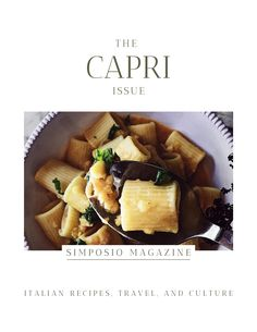 Capri cicerchie pasta. Get the Capri issue of Simposio, an Italian magazine,  and travel to Italy through pictures, stories, legends, culture, and recipes.