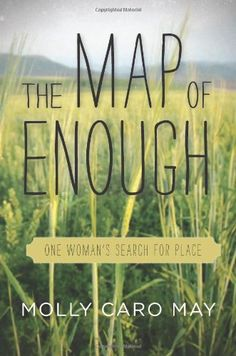 The Map of Enough: One Woman's Search for Place by Molly May