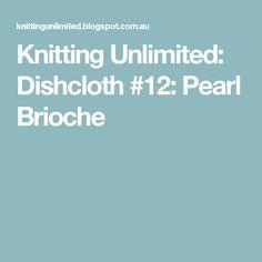 Knitting Unlimited: Dishcloth #12: Pearl Brioche
