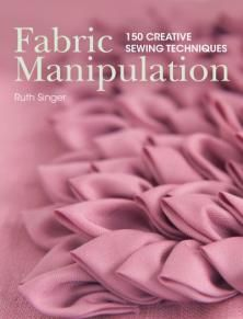 Buy Fabric Manipulation: 150 Creative Sewing Techniques Book by Ruth Singer (9781446302477) at Angus and Robertson with free shipping