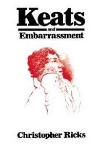 Keats and Embarrassment by Christopher Ricks