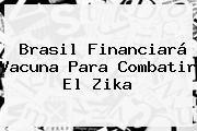 http://tecnoautos.com/wp-content/uploads/imagenes/tendencias/thumbs/brasil-financiara-vacuna-para-combatir-el-zika.jpg Zika. Brasil financiará vacuna para combatir el Zika, Enlaces, Imágenes, Videos y Tweets - http://tecnoautos.com/actualidad/zika-brasil-financiara-vacuna-para-combatir-el-zika/