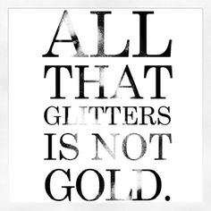 all that glitters is not gold, words, quotes