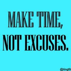 Make time, not excuses. #motivation #inspiration #health #fitness