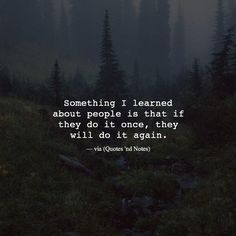 Something I learned about people is that if they do it once they will do it again. via (http://ift.tt/1WlWEGJ)