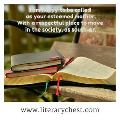 I am happy to be called as your esteemed mother,  With a respectful place to move in the society, as south-er.  http://www.literarychest.com   #poem