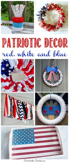 Patriotic Decor Ideas.. a bunch of red, white and blue decor craft tutorials