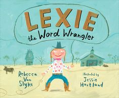 Lexie the Word Wrangler | Rebecca Van Slyke and  Jessie Hartland  | Nancy Paulsen Books  | April 4, 2017 | ISBN: 9780399169571