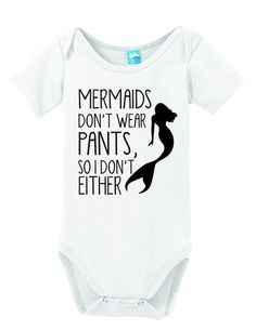 Mermaids don't wear pants So I don't either Onesie Funny Bodysuit Baby Romper