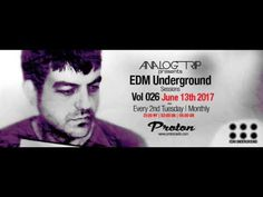 Analog Trip @ EDM Underground Sessions Vol026 | www.protonradio.com [Jun...