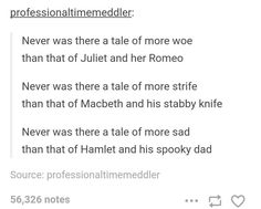 'Never was there a tale of more sad // Than that of Hamlet and his spooky dad.'