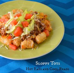 Hot Eats and Cool Reads: Sloppy Tots Recipe