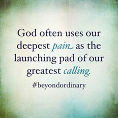 QUOTE, Faith on Pain: 'God often uses our deepest pain as the launching pad of our greatest calling. Life Quotes Love, Great Quotes, Quotes To Live By, Inspirational Quotes, Quote Life, Motivational Quotes, Religious Quotes, Spiritual Quotes, Beautiful Words