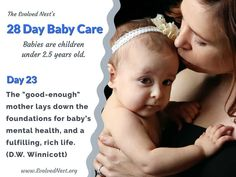 """What Does A Baby Need? There is a lot of misinformation about babies and their needs, and parents are often encouraged to ignore baby's signals. Bad idea. Babies are """"half-baked"""" at birth and have much to learn with the help of physical and emotional support from caregivers. Taking care of baby's needs is an investment that pays off with a happier, healthier child and adult. Here are 28 days of reminders about babies and their needs. Visit the www.EvolvedNest.org for more on becoming nested! Taking Care Of Baby, Rich Life, 28 Days, Baby Needs, 5 Year Olds, Caregiver, Healthy Kids, Baby Care, The Help"""