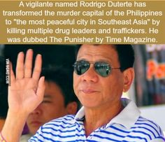 """""""He's not the politician the Philippines deserve, He's the politician the Philippines need."""""""