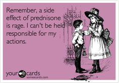 Remember, a side effect of prednisone is rage. I can't be held responsible for my actions.  And wanting to bungee cord the fridge door open lol