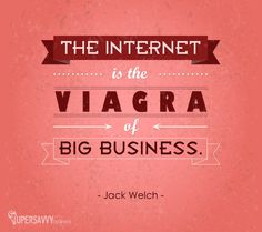 The #internet is the Viagra of #business.