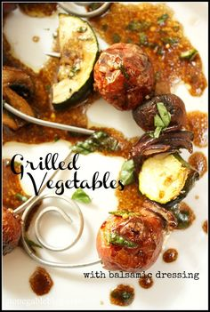 GRILLED VEGETABLES WITH BALSAMIC DRESSING If you make one recipe this summer... this is THE ONE!