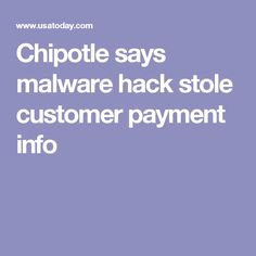 Chipotle says malware hack stole customer payment info